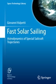 Fast Solar Sailing - Astrodynamics of Special Sailcraft Trajectories ebook by Giovanni Vulpetti