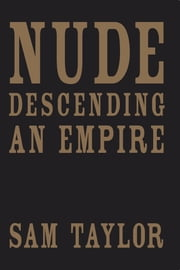 Nude Descending an Empire ebook by Sam Taylor