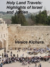 Holy Land Travels: Highlights of Israel and Jordan ebook by Venice Kichura