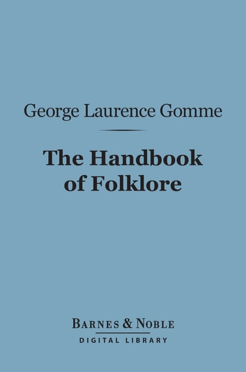 The Handbook of Folklore (Barnes & Noble Digital Library) ebook by George Laurence Gomme