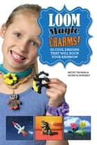 Loom Magic Charms! ebook by Becky Thomas,Monica Sweeney,Neary Alguard