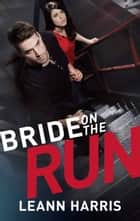 Bride On the Run ebook by Leann Harris