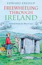 Freewheeling through Ireland: Enfield Pedals the West Coast ebook by
