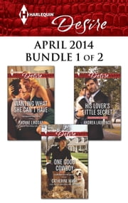 Harlequin Desire April 2014 - Bundle 1 of 2 - One Good Cowboy\His Lover's Little Secret\Wanting What She Can't Have ebook by Catherine Mann, Andrea Laurence, Yvonne Lindsay