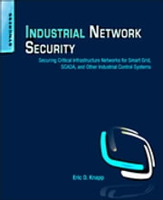 Industrial Network Security - Securing Critical Infrastructure Networks for Smart Grid, SCADA, and Other Industrial Control Systems ebook by Eric D. Knapp, Joel Thomas Langill
