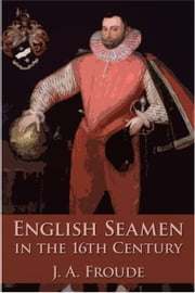 English Seamen in the Sixteenth Century ebook by James Anthony Froude