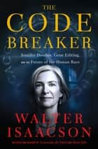 The Code Breaker - Jennifer Doudna, Gene Editing, and the Future of the Human Race ebook by Walter Isaacson