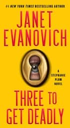 Three To Get Deadly - A Stephanie Plum Novel ebook by Janet Evanovich