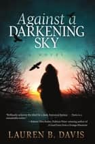 Against a Darkening Sky ebook by Lauren B. Davis