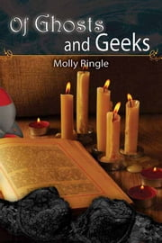 Of Ghosts and Geeks ebook by Molly Ringle