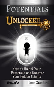 Potentials Unlocked: Keys to Unlock Your Potentials and Uncover Your Hidden Talents ebook by Instafo, Leon Stanford