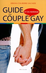 Guide du couple et mariage gay ebook by Erwan Chuberre-saunier