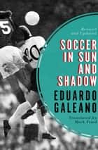 Soccer in Sun and Shadow ebook by Mark Fried, Eduardo Galeano