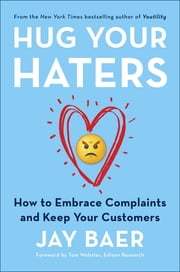 Hug Your Haters - How to Embrace Complaints and Keep Your Customers ebook by Jay Baer