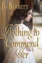 Nothing to Commend Her ebook by Jo  Barrett