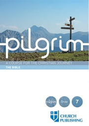 Pilgrim - A Course for the Christian Journey - The Bible ebook by Stephen Cottrell,Steven Croft