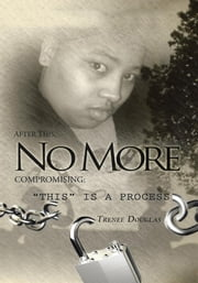 "AFTER THIS, NO MORE COMPROMISING - ""THIS"" IS A PROCESS ebook by TRENEE DOUGLAS"