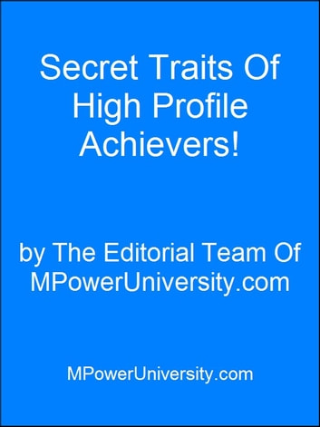 Secret Traits Of High Profile Achievers! ebook by Editorial Team Of MPowerUniversity.com