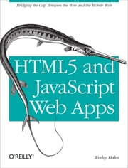 HTML5 and JavaScript Web Apps ebook by Wesley Hales