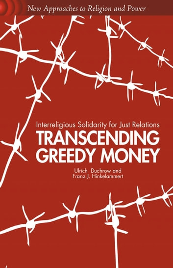 Transcending Greedy Money - Interreligious Solidarity for Just Relations ebook by U. Duchrow,F. Hinkelammert