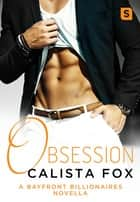 Obsession - A Billionaire Menage Romance ebook by Calista Fox