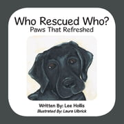 Who Rescued Who? - Paws That Refreshed ebook by Lee Hollis,Laura Ulbrick