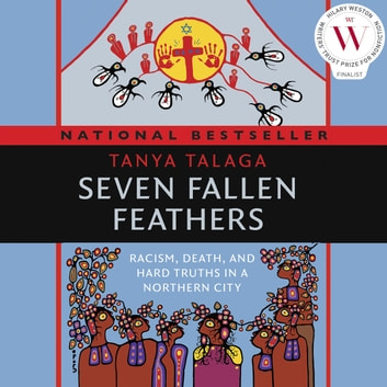 Seven Fallen Feathers - Racism, Death, and Hard Truths in a Northern City audiobook by Tanya Talaga