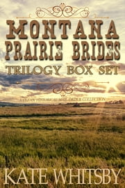 Montana Prairie Brides Trilogy Box Set: A Clean Historical Mail Order Collection ebook by Kate Whitsby