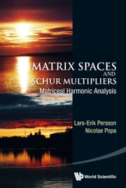 Matrix Spaces and Schur Multipliers - Matriceal Harmonic Analysis ebook by Lars-Erik Persson,Nicolae Popa