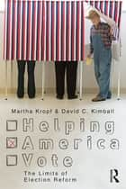 Helping America Vote - The Limits of Election Reform ebook by Martha Kropf, David C. Kimball