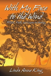 With My Face to the Wind - PTSD, Faith, and Lessons in Healing ebook by Linda Anne King