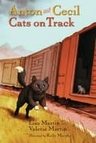 Anton and Cecil, Book 2 - Cats on Track ebook by Lisa Martin, Valerie Martin, Kelly Murphy
