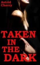Taken In The Dark ebook by Astrid Cherry
