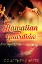 Hawaiian Guardian ebook by Courtney Sheets