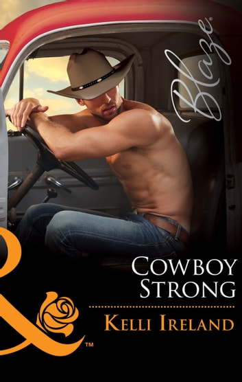 Cowboy Strong (Mills & Boon Blaze) (Wild Western Heat, Book 3) ebook by Kelli Ireland