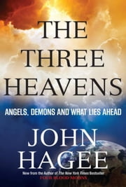 The Three Heavens: Angels, Demons and What Lies Ahead ebook by Hagee, John