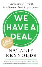 We Have a Deal – FREE SAMPLER - How to Negotiate With Intelligence, Flexibility and Power ebook by Natalie Reynolds
