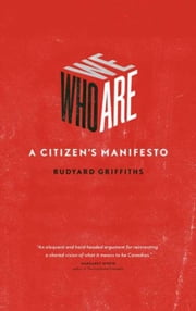 Who We Are - A Citizen's Manifesto ebook by Rudyard Griffiths