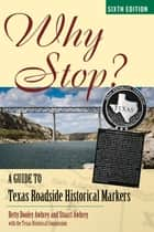 Why Stop? - A Guide to Texas Roadside Historical Markers ebook by Betty Dooley Awbrey, Stuart Awbrey, The Texas Historical Commission