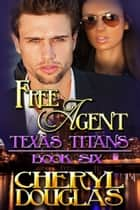Free Agent (Texas Titans #6) ebook by Cheryl Douglas