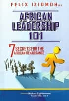 African Leadership 101 ebook by Felix Iziomoh