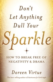 Don't Let Anything Dull Your Sparkle ebook by Doreen Virtue