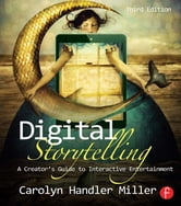 Digital Storytelling - A creator's guide to interactive entertainment ebook by Carolyn Handler Miller