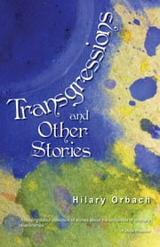 Transgressions and Other Stories ebook by Hilary Orbach