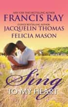 Sing to My Heart ebook by Francis Ray,Jacquelin Thomas,Felicia Mason