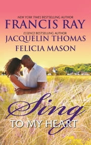 Sing to My Heart - Then Sings My Soul\Make a Joyful Noise\Heart Songs ebook by Francis Ray,Jacquelin Thomas,Felicia Mason