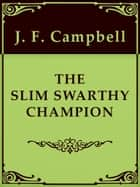 THE SLIM SWARTHY CHAMPION ebook by J. F. Campbell