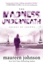 The Madness Underneath ebook by Maureen Johnson