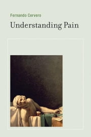 Understanding Pain: Exploring the Perception of Pain - Exploring the Perception of Pain ebook by Fernando Cervero