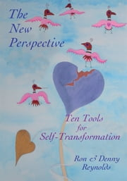 The New Perspective - Ten Tools for Self-Transformation ebook by by Ron Reynolds and Denny Reynolds